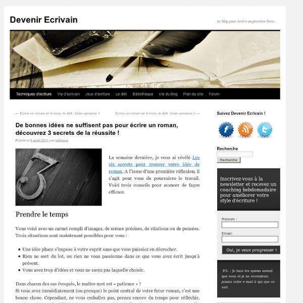 De bonnes idées ne suffisent pas pour écrire un roman, découvrez 3 secrets de la réussite !