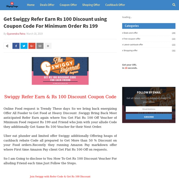 Get Swiggy Refer Earn Rs 100 Discount using Coupon Code For Minimum Order Rs 199