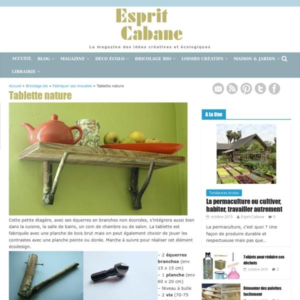 Tablette nature, Esprit Cabane, idees creatives et ecologiques