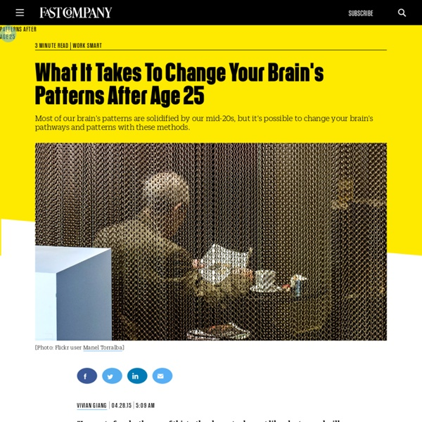 What It Takes To Change Your Brain's Patterns After Age 25