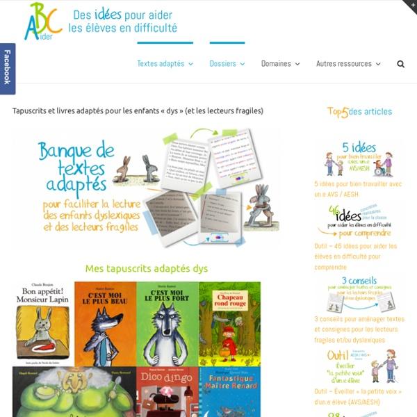"""Tapuscrits et livres adaptés pour les enfants """"dys"""" (et les lecteurs fragiles)"""