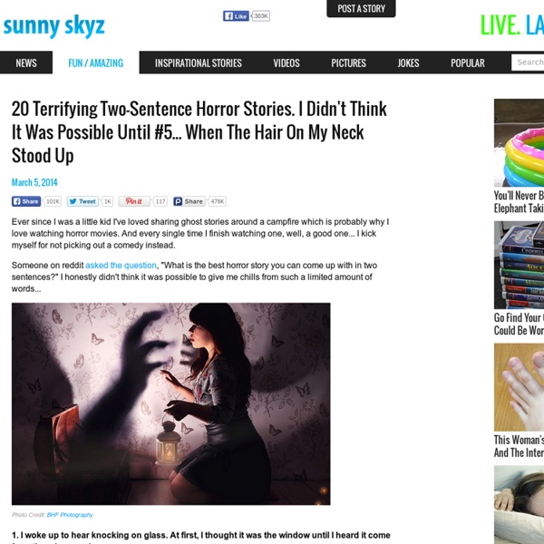 20 Terrifying Two-Sentence Horror Stories. I Didn't Think It Was Possible Until #5... When The Hair On My Neck Stood Up