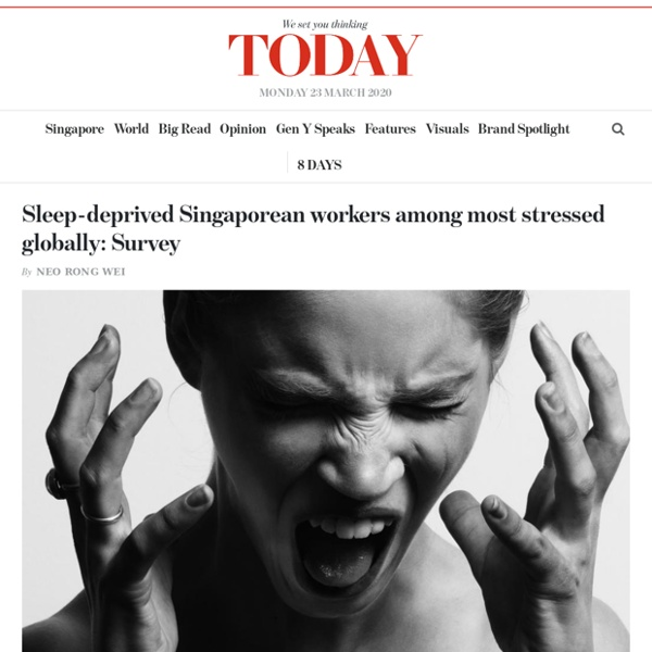 TODAYonline: Sleep-deprived Singaporean workers among most stressed globally: Survey Read more at https://www.todayonline.com/singapore/sleep-deprived-singaporean-workers-among-most-stressed-globally-survey