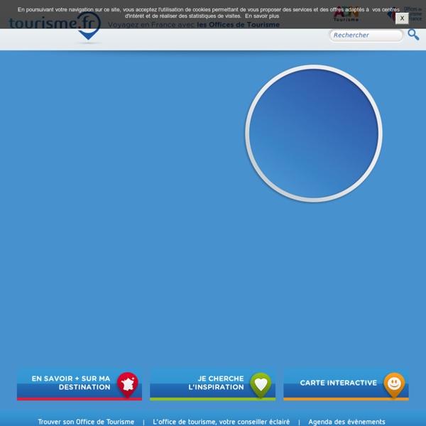 Tourisme.fr: portail officiel des Offices de Tourisme et Syndicats d'Initiative