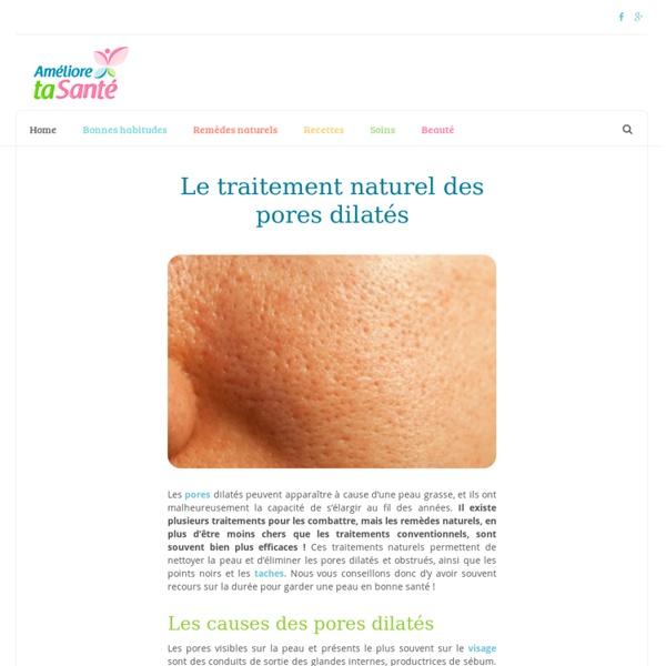 Le traitement naturel des pores dilatés