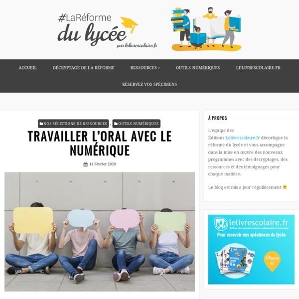 TRAVAILLER L'ORAL AVEC LE NUMÉRIQUE – La Réforme du lycée par Lelivrescolaire.fr