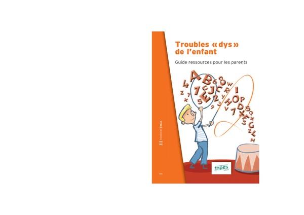 Troubles dys de l'enfant : guide ressource pour les parents - INPES