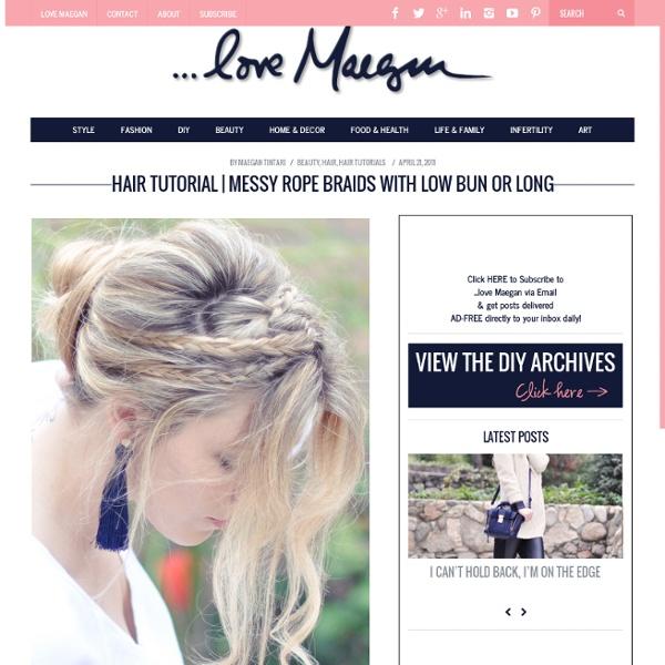 ...love Maegan: Messy Rope Braids and Low Bun Hair Tutorial Fashion+Home+Lifestyle Blog - StumbleUpon