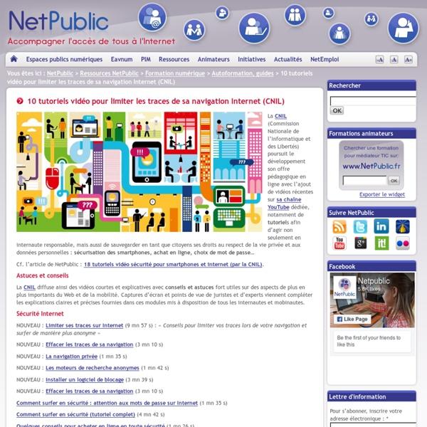 10 tutoriels vidéo pour limiter les traces de sa navigation Internet (CNIL) « NetPublic