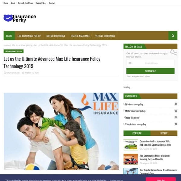 Let us the Ultimate Advanced Max Life Insurance Policy Technology 2019
