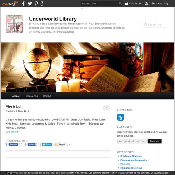 """Underworld Library - Bienvenue dans la Bibliothèque du Monde Souterrain! Vous pourrez trouver ou retrouver des livres qui vous plaisent ou vous ont plu! """"La lecture, une porte ouverte sur un monde enchanté."""" [François Mauriac]"""