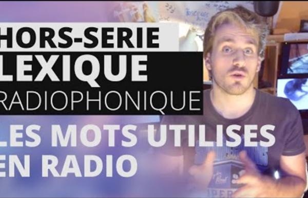 Hors Série 1 - Les mots utilisés en radio : Lexique radiophonique