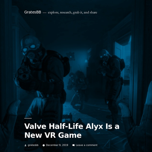 Valve Half-Life Alyx Is a New VR Game – GratesBB