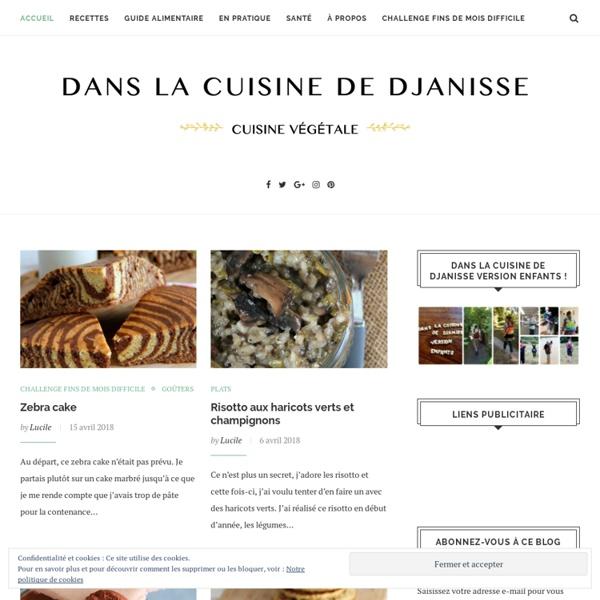 La cuisine {végétalienne} de Djanisse - Un blog pour une cuisine de tous les jours bio, saine, locavore et végétalienne (et maintenant sans gluten !). La santé passe aussi par l'assiette