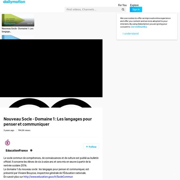Nouveau Socle - Domaine 1 : Les langages pour penser et communiquer - vidéo dailymotion