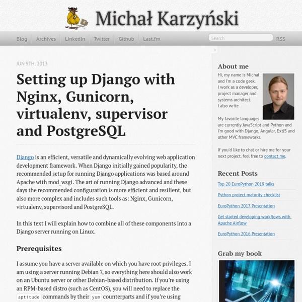 Setting up Django with Nginx, Gunicorn, virtualenv, supervisor and PostgreSQL - Michał Karzyński