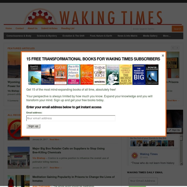 Waking Times - Entering a Time of Natural Health, Elevated Consciousness, Sustainable Living and Total Freedom.