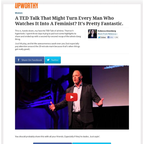 A TED Talk That Might Turn Every Man Who Watches It Into A Feminist? It's Pretty Fantastic.