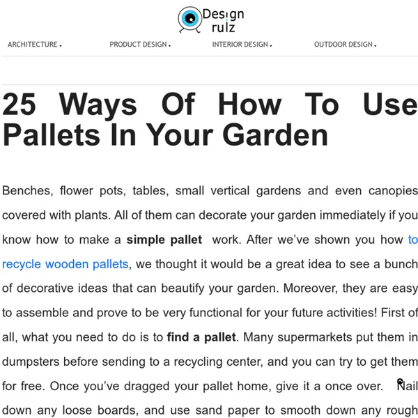 25 Ways Of How To Use Pallets In Your Garden