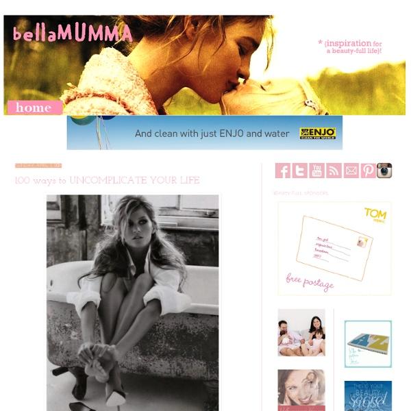 *bellaMUMMA {life is beauty-full}: 100 ways to UNCOMPLICATE YOUR LIFE