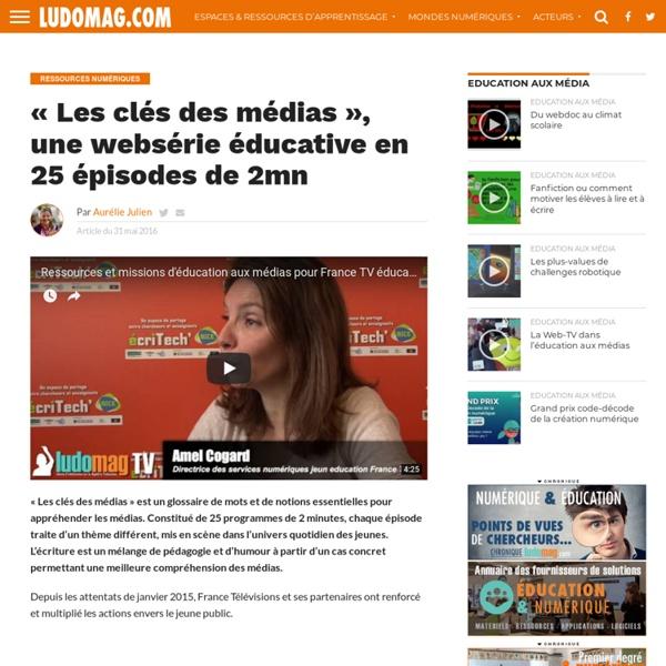 «Les clés des médias», une websérie éducative en 25 épisodes de 2mn – Ludovia Magazine