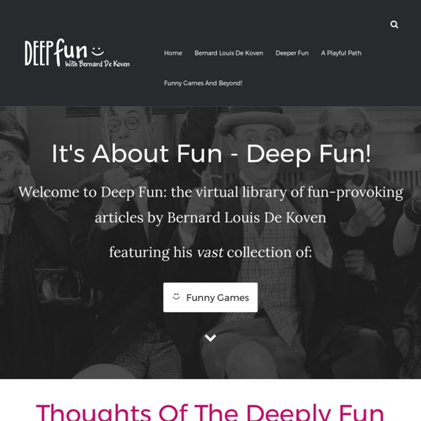 Welcome to Deep Fun: the virtual library of Bernard Louis De Koven: author, speaker, and designer of funny games