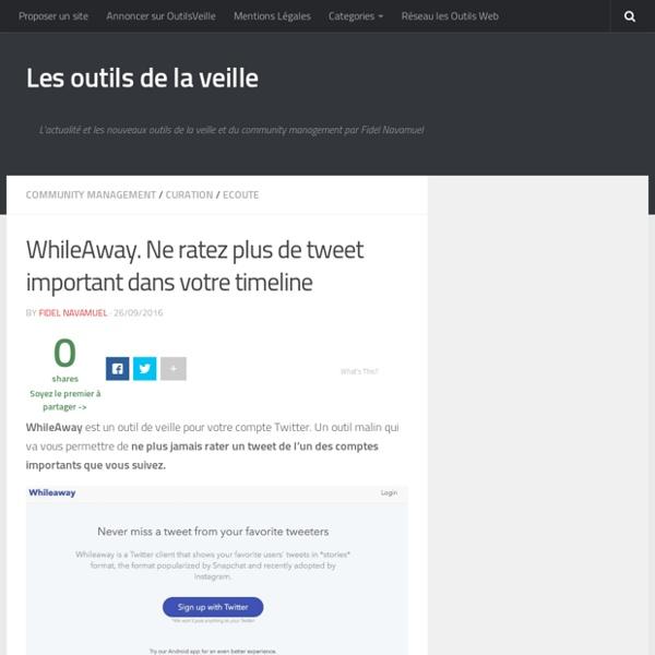 WhileAway. Ne ratez plus de tweet important dans votre timeline – Les outils de la veille