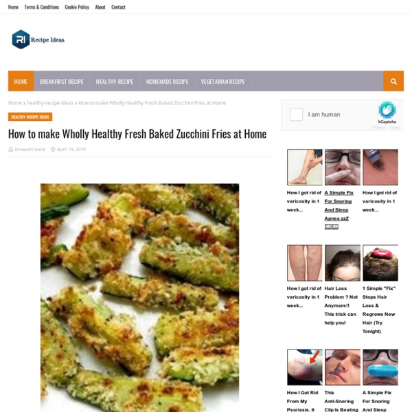 How to make Wholly Healthy Fresh Baked Zucchini Fries at Home