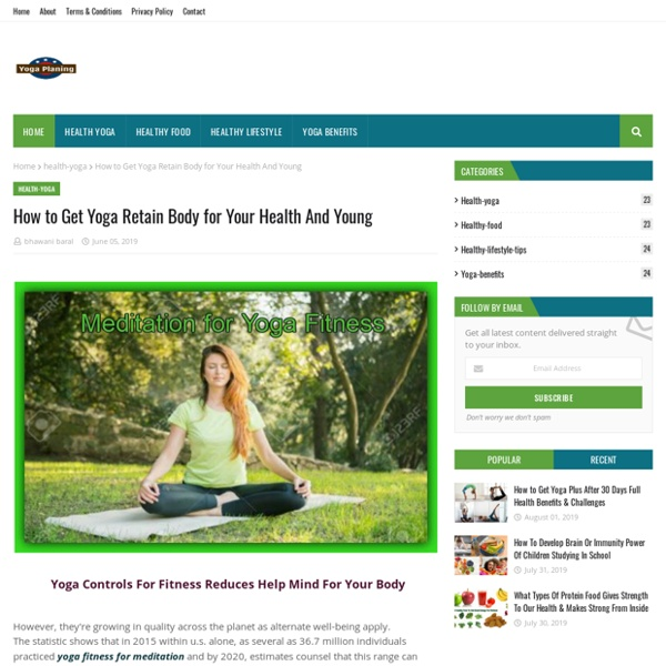 How to Get Yoga Retain Body for Your Health And Young