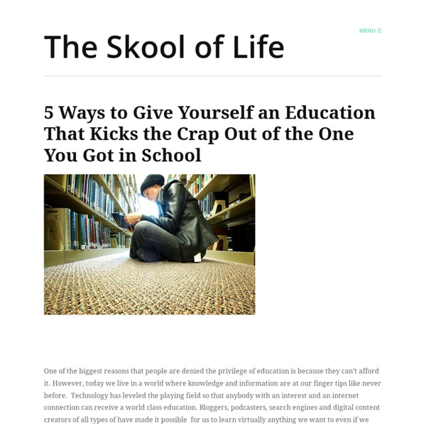 5 Ways to Give Yourself an Education That Kicks the Crap Out of the One You Got in School