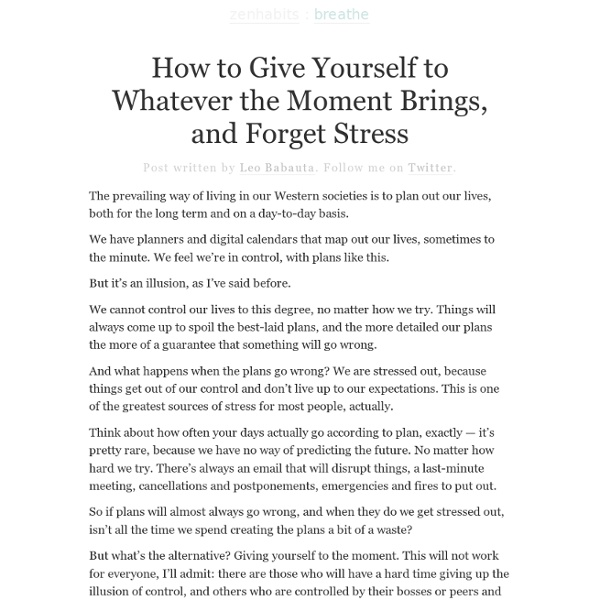 How to Give Yourself to Whatever the Moment Brings, and Forget Stress