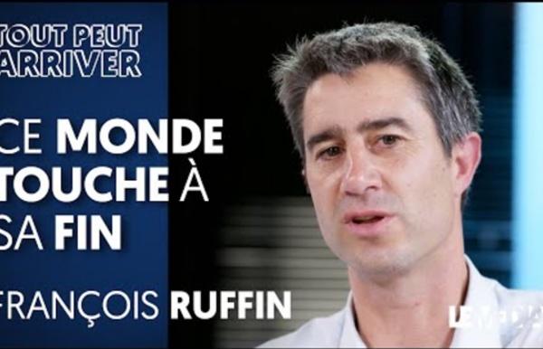 CE MONDE TOUCHE À SA FIN, LE CAPITALISME NE FAIT PLUS ENVIE - FRANÇOIS RUFFIN