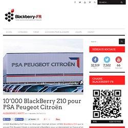 10'000 BlackBerry Z10 pour PSA Peugeot Citroën - Blackberry-FR