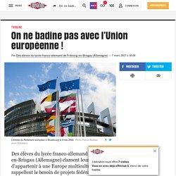 On ne badine pas avec l'Union européenne!