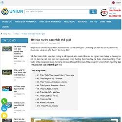 10 thác nước cao nhất thế giới - Việt Nam cũng có góp mặt