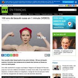 RUSSIE: 100 ans de beauté russe en 1 minute (VIDEO)