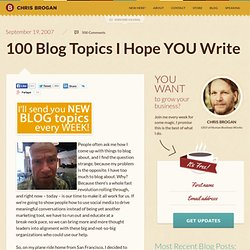 100 Blog Topics I Hope YOU Write : [chrisbrogan.com]