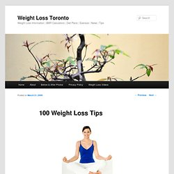 100 Weight Loss Tips - Weight Loss Toronto - Weight Loss Information | BMR Calculators | Diet Plans | Exersize | News | Tips - StumbleUpon