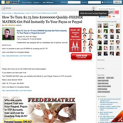 How To Turn $1.75 Into $1000000 Quickly-FEEDER MATRIX-Get Paid Instantly To Your Payza or Paypal by ivan simeonov