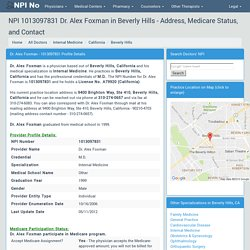 NPI 1013097831 Dr. Alex Foxman in Beverly Hills - Address, Medicare Status, and Contact Number