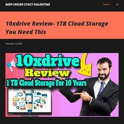 10xdrive Review Demo- Online Cloud Storage 1TB