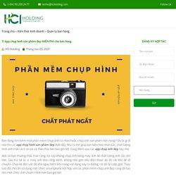 11 App chụp hình sản phẩm đẹp MIỄN PHÍ cho bán hàng