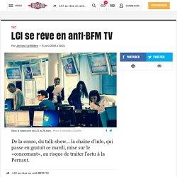 (11) LCI se rêve en anti-BFM TV