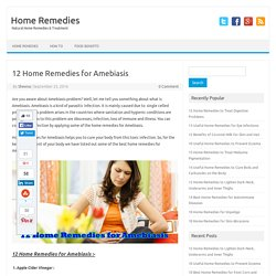 12 Home Remedies for Amebiasis - Home Remedies