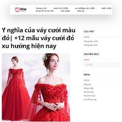 Ý nghĩa áo cưới đỏ & điều cần tránh- Vinabridal