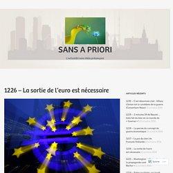 1226 – La sortie de l'euro est nécessaire – Sans a priori