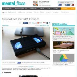 15 New Uses for Old VHS Tapes