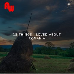 15 Things I Loved About Romania