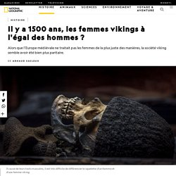 Il y a 1500 ans, les femmes vikings à l'égal des hommes ?
