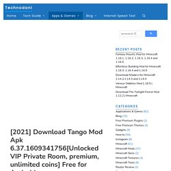 [2021] Download Tango Mod Apk 6.37.1609341756[Unlocked VIP Private Room, Premium, Unlimited Coins] Free For Android - Technodani